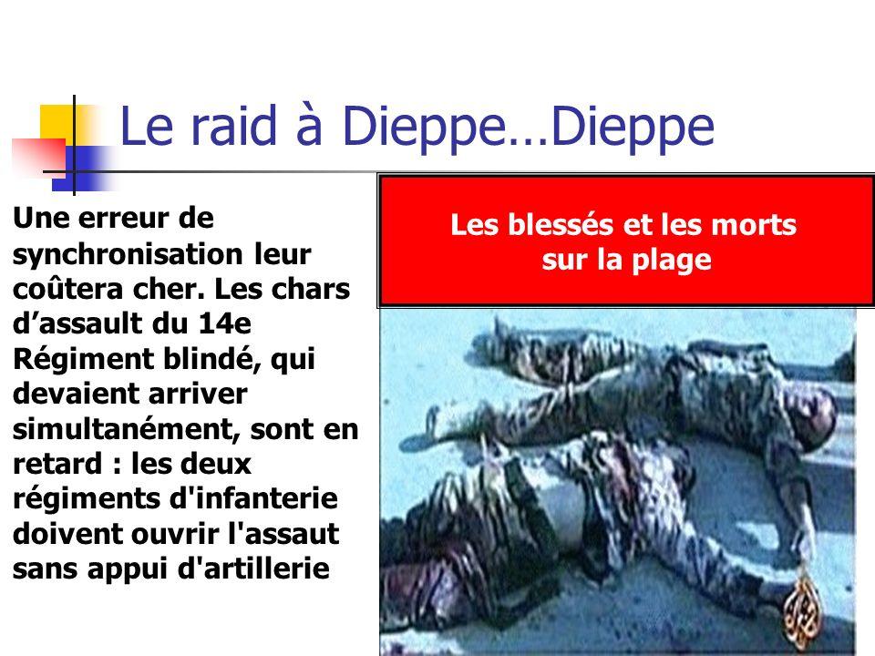Le raid à Dieppe…Dieppe Une erreur de synchronisation leur coûtera cher. Les chars dassault du 14e Régiment blindé, qui devaient arriver simultanément