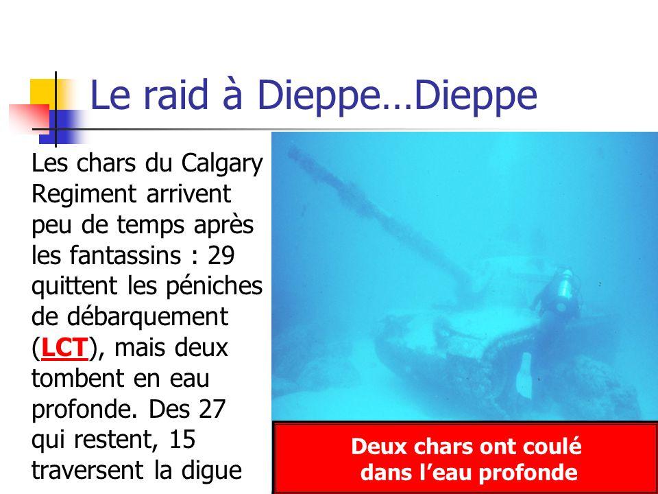 Le raid à Dieppe…Dieppe Les chars du Calgary Regiment arrivent peu de temps après les fantassins : 29 quittent les péniches de débarquement (LCT), mai