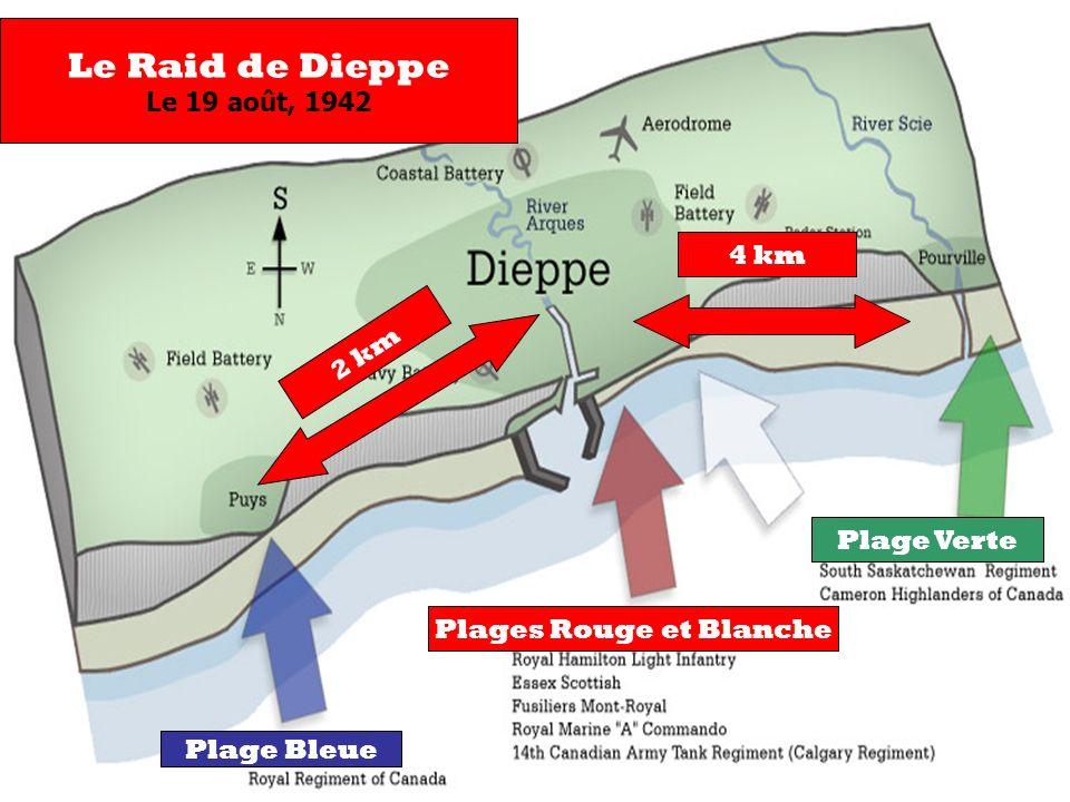 Le Raid de Dieppe Le 19 août, 1942 Plage Bleue Plages Rouge et Blanche Plage Verte 2 km 4 km