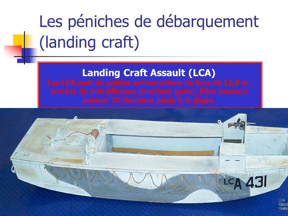 Les péniches de débarquement (landing craft) Landing Craft Assault (LCA) Les LCA sont de petites embarcations de bois de 12,5 m, armées de mitrailleus