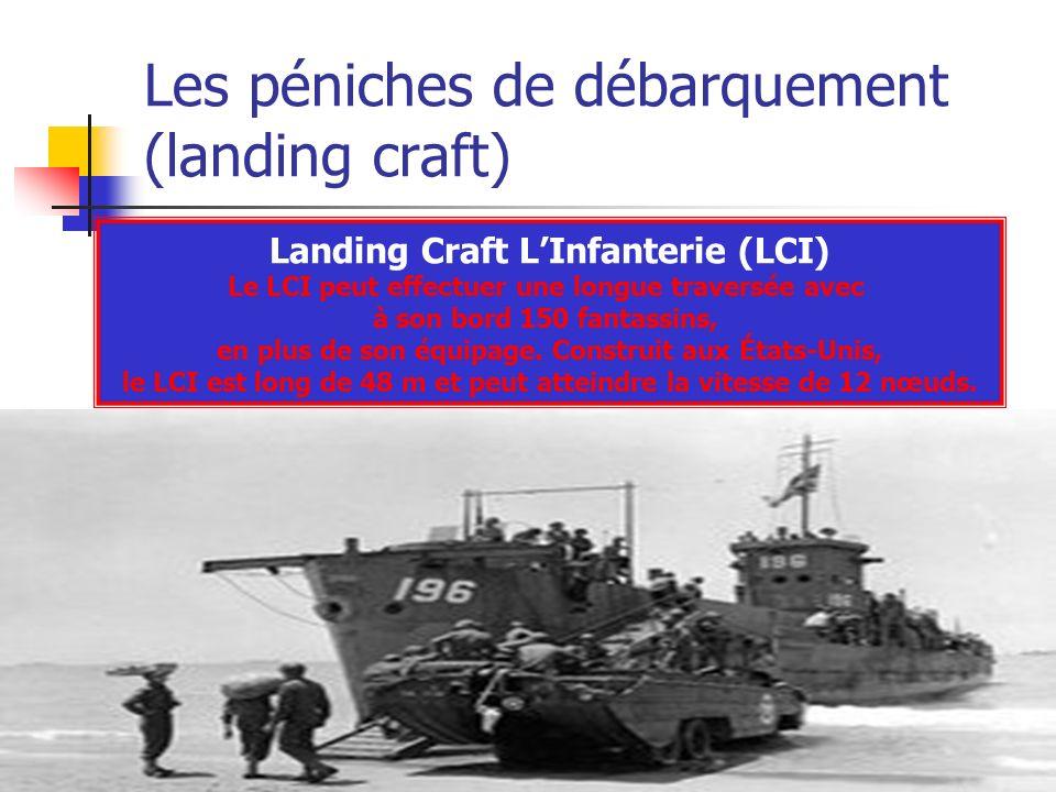 Les péniches de débarquement (landing craft) Landing Craft LInfanterie (LCI) Le LCI peut effectuer une longue traversée avec à son bord 150 fantassins