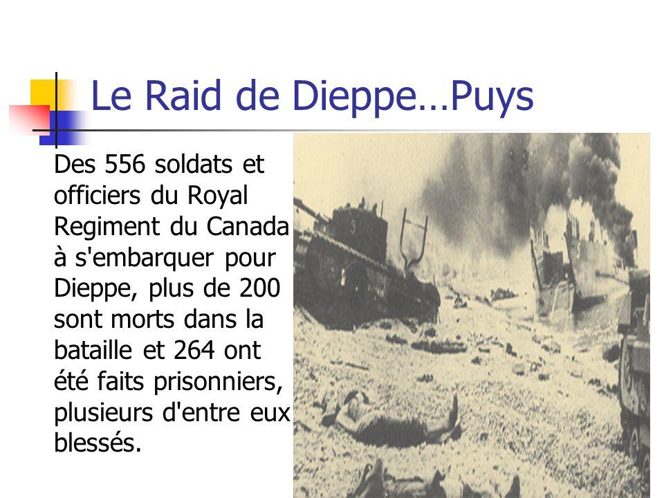 Le Raid de Dieppe…Puys Des 556 soldats et officiers du Royal Regiment du Canada à s'embarquer pour Dieppe, plus de 200 sont morts dans la bataille et