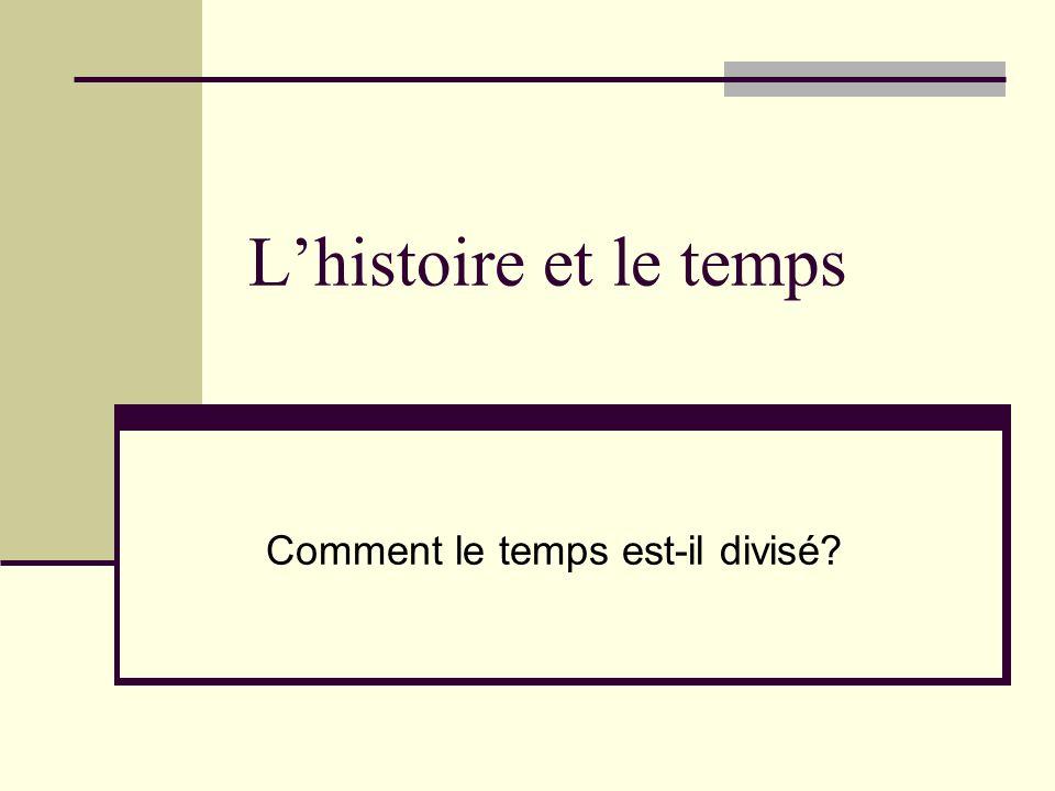 Lhistoire et le temps Comment le temps est-il divisé?