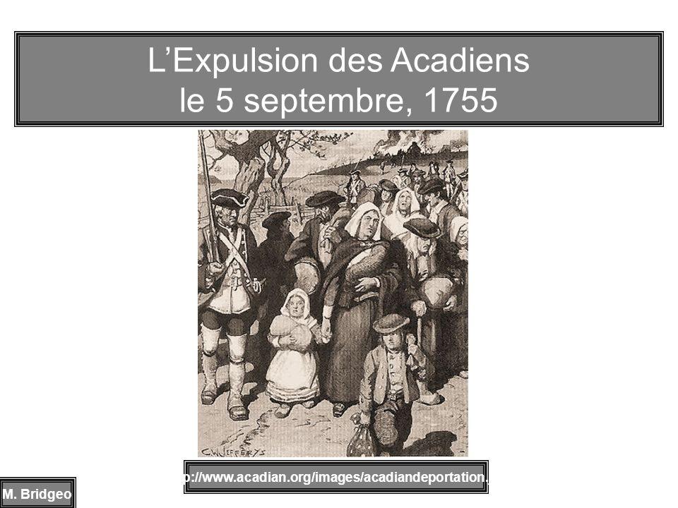 LExpulsion des Acadiens le 5 septembre, 1755 http://www.acadian.org/images/acadiandeportation.jpg M. Bridgeo