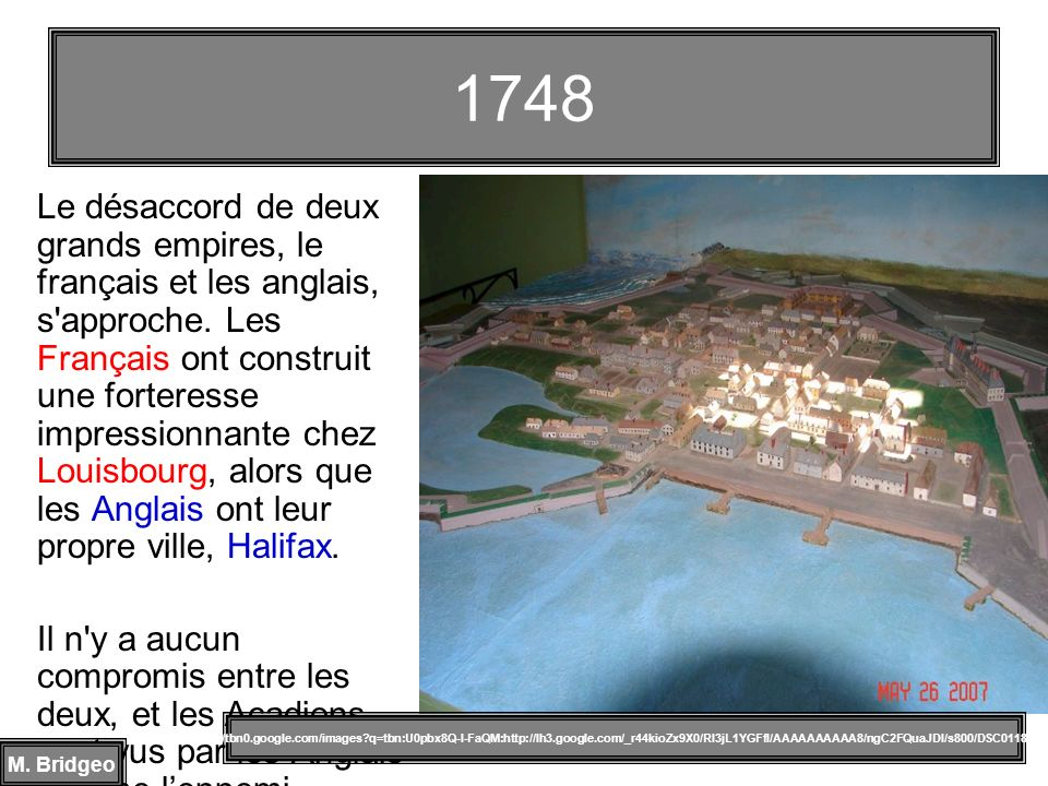 Le désaccord de deux grands empires, le français et les anglais, s'approche. Les Français ont construit une forteresse impressionnante chez Louisbourg