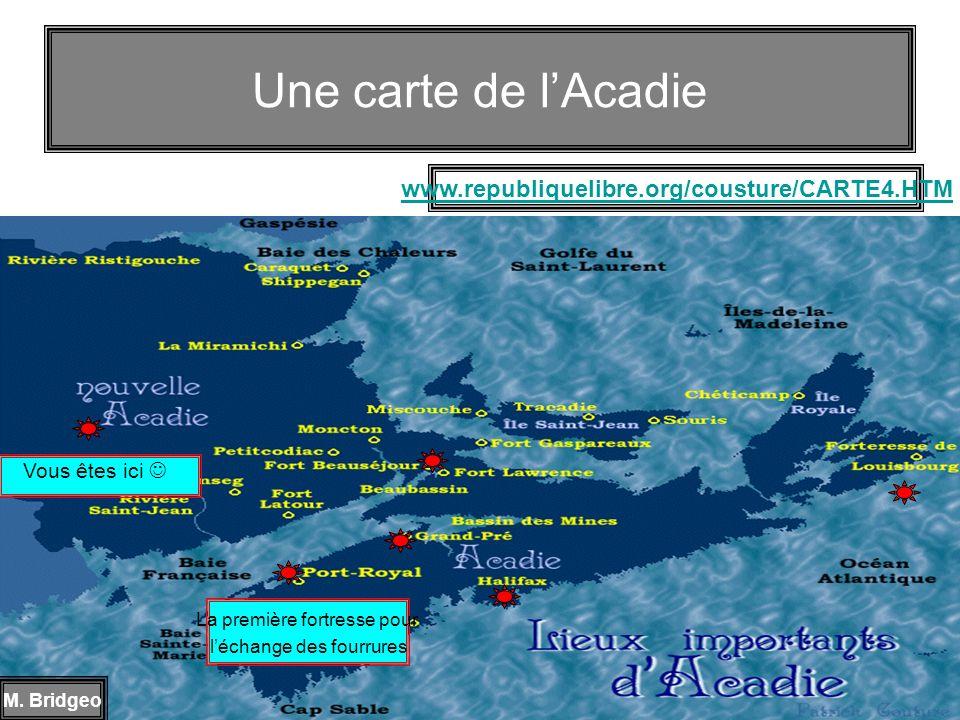 Une carte de lAcadie M. Bridgeo www.republiquelibre.org/cousture/CARTE4.HTM La première fortresse pour léchange des fourrures Vous êtes ici
