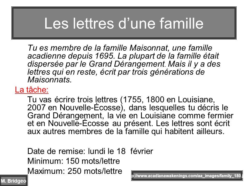 Tu es membre de la famille Maisonnat, une famille acadienne depuis 1695. La plupart de la famille était dispersée par le Grand Dérangement. Mais il y