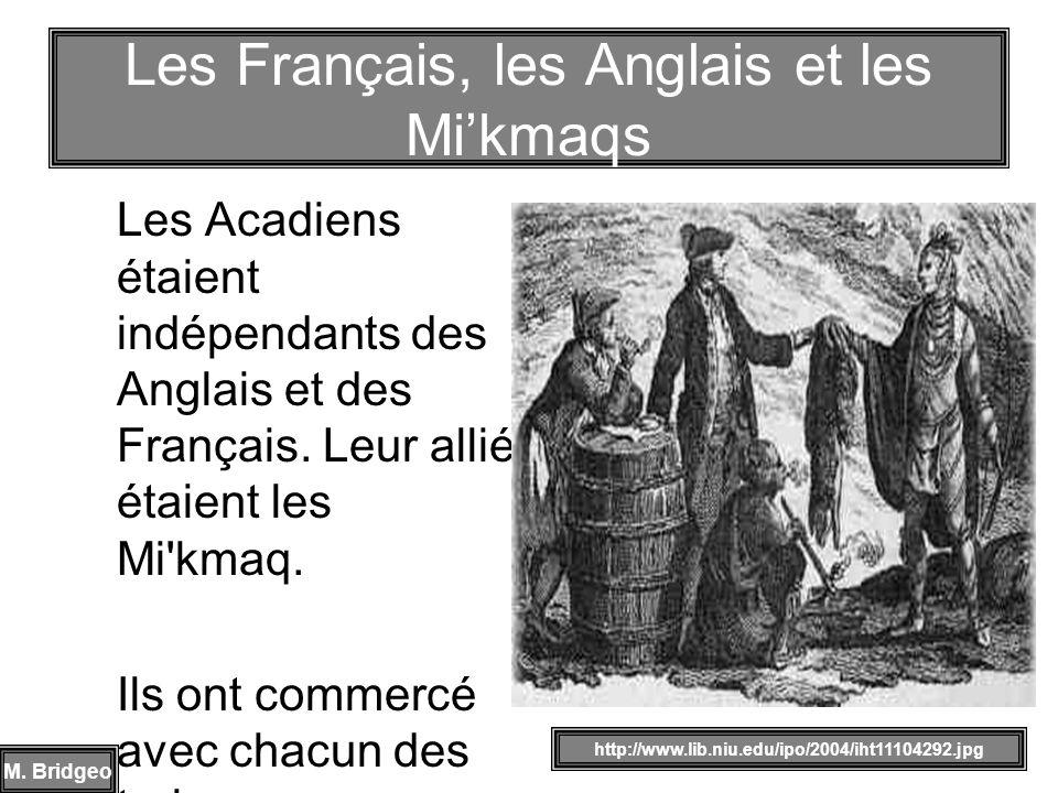 Les Acadiens étaient indépendants des Anglais et des Français. Leur allié étaient les Mi'kmaq. Ils ont commercé avec chacun des trois. Les Français, l