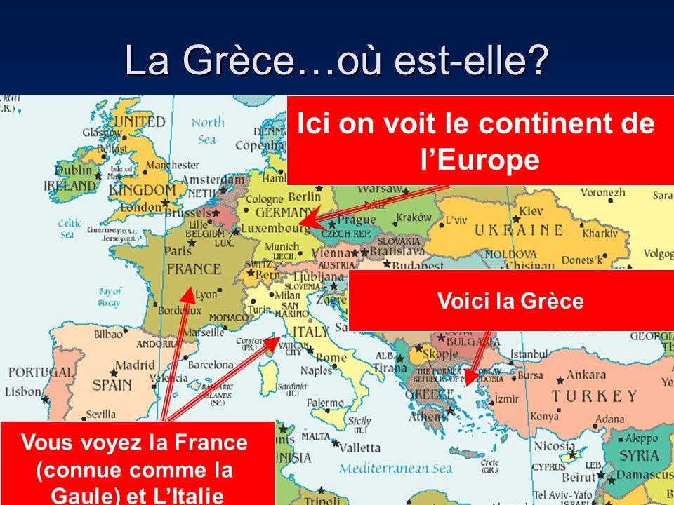 La Grèce…où est-elle? Ici on voit le continent de lEurope Vous voyez la France (connue comme la Gaule) et LItalie Voici la Grèce