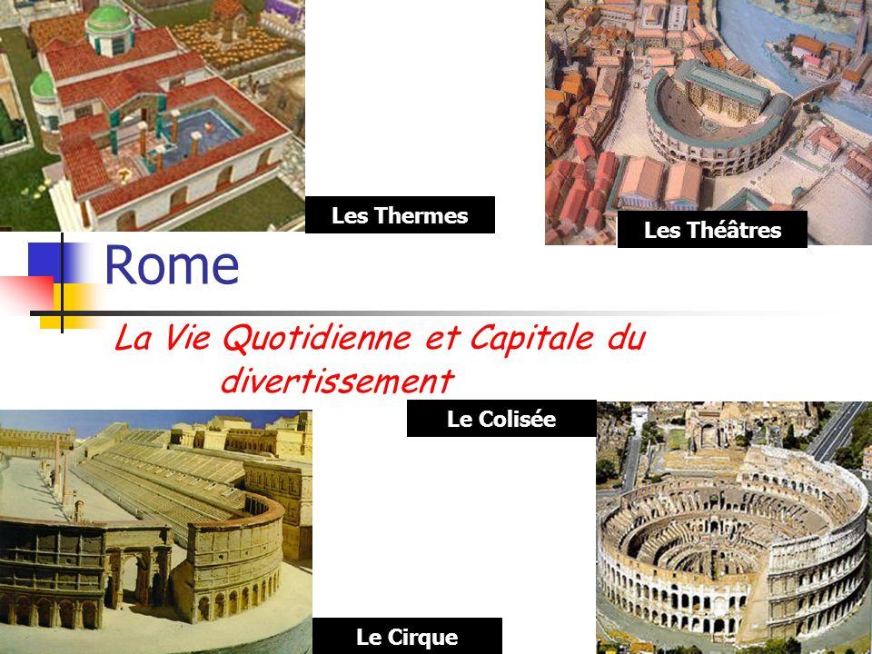 Rome La Vie Quotidienne et Capitale du divertissement Les Théâtres Les Thermes Le Cirque Le Colisée