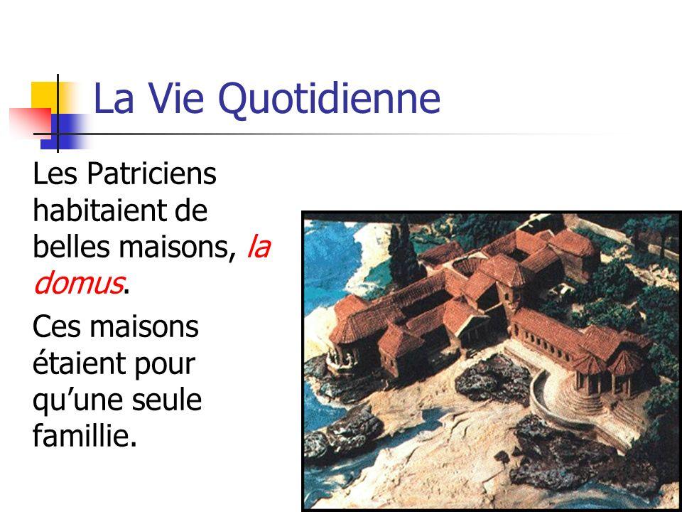 La Vie Quotidienne Les Patriciens habitaient de belles maisons, la domus. Ces maisons étaient pour quune seule famillie.