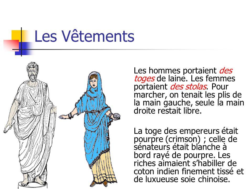 Les Vêtements Les hommes portaient des toges de laine. Les femmes portaient des stolas. Pour marcher, on tenait les plis de la main gauche, seule la m