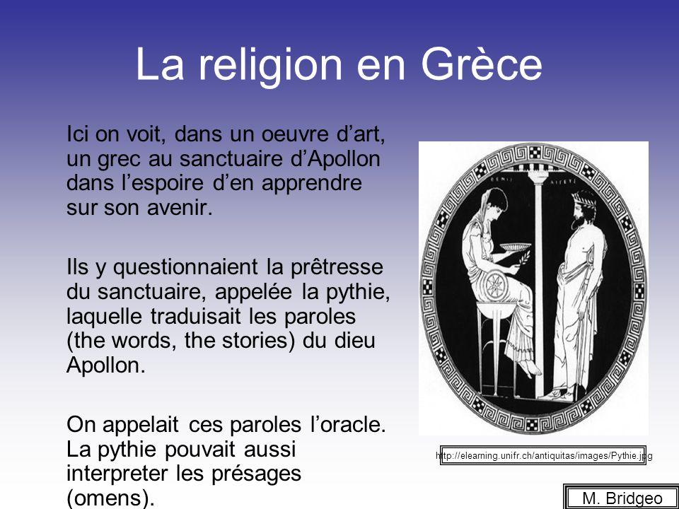 La religion en Grèce Ici on voit, dans un oeuvre dart, un grec au sanctuaire dApollon dans lespoire den apprendre sur son avenir. Ils y questionnaient