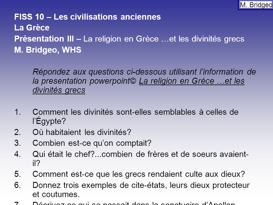 FISS 10 – Les civilisations anciennes La Grèce Présentation III – La religion en Grèce …et les divinités grecs M. Bridgeo, WHS Répondez aux questions
