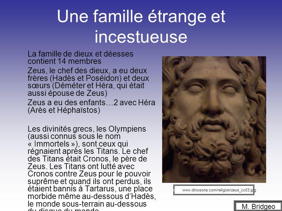 Une famille étrange et incestueuse La famille de dieux et déesses contient 14 membres Zeus, le chef des dieux, a eu deux frères (Hadès et Poséidon) et