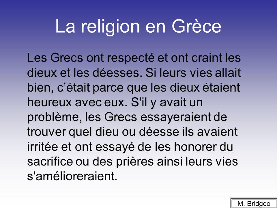 La religion en Grèce Les Grecs ont respecté et ont craint les dieux et les déesses. Si leurs vies allait bien, cétait parce que les dieux étaient heur