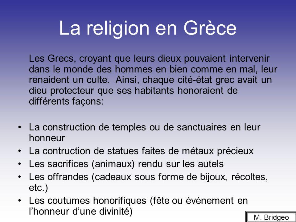 La religion en Grèce Les Grecs, croyant que leurs dieux pouvaient intervenir dans le monde des hommes en bien comme en mal, leur renaident un culte. A