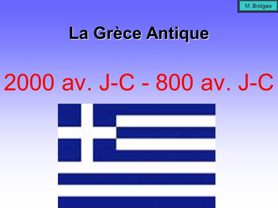 La Grèce Antique La Grèce Antique 2000 av. J-C - 800 av. J-C M. Bridgeo