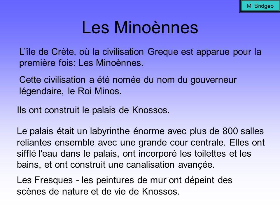 Les Minoènnes Lîle de Crète, où la civilisation Greque est apparue pour la première fois: Les Minoènnes. Cette civilisation a été nomée du nom du gouv