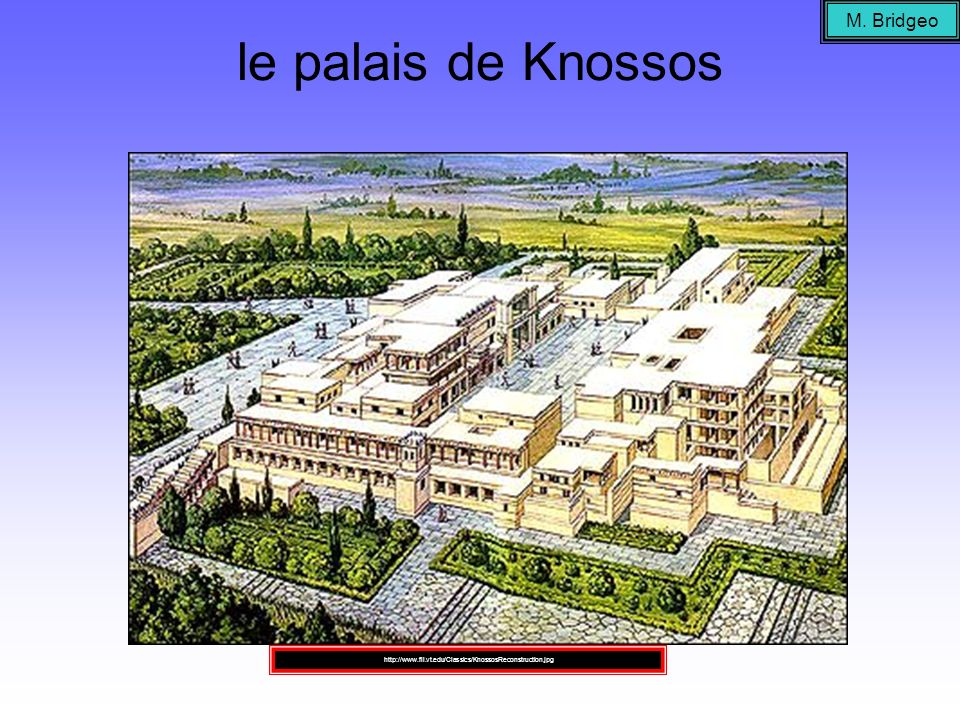 le palais de Knossos M. Bridgeo http://www.fll.vt.edu/Classics/KnossosReconstruction.jpg