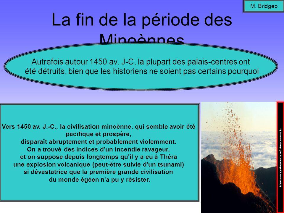 La fin de la période des Minoènnes M. Bridgeo Autrefois autour 1450 av. J-C, la plupart des palais-centres ont été détruits, bien que les historiens n