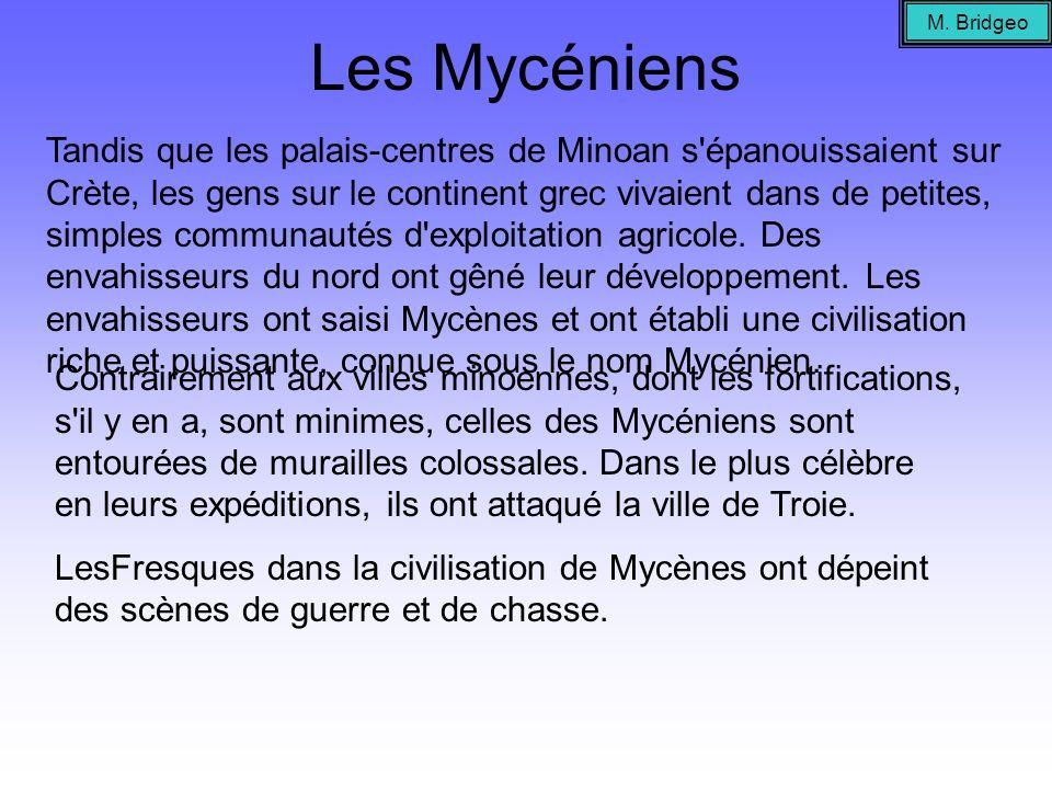 Les Mycéniens Tandis que les palais-centres de Minoan s'épanouissaient sur Crète, les gens sur le continent grec vivaient dans de petites, simples com