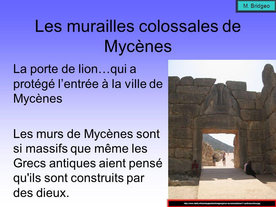 Les murailles colossales de Mycènes La porte de lion…qui a protégé lentrée à la ville de Mycènes Les murs de Mycènes sont si massifs que même les Grec