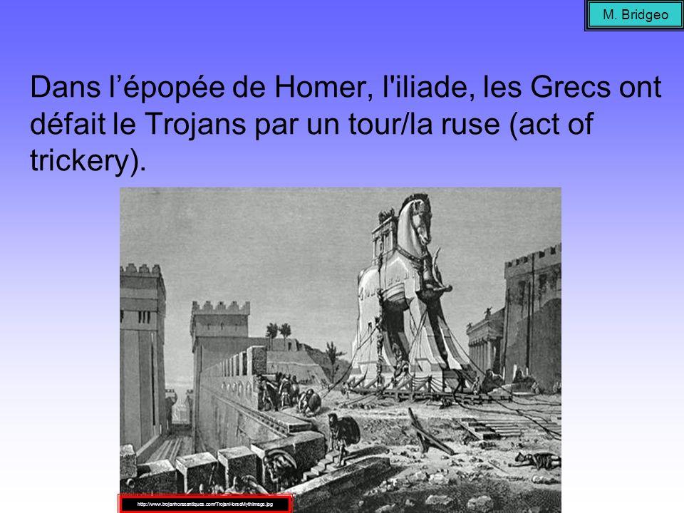 Dans lépopée de Homer, l'iliade, les Grecs ont défait le Trojans par un tour/la ruse (act of trickery). M. Bridgeo http://www.trojanhorseantiques.com/