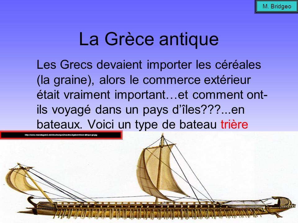 La Grèce antique Les Grecs devaient importer les céréales (la graine), alors le commerce extérieur était vraiment important…et comment ont- ils voyagé