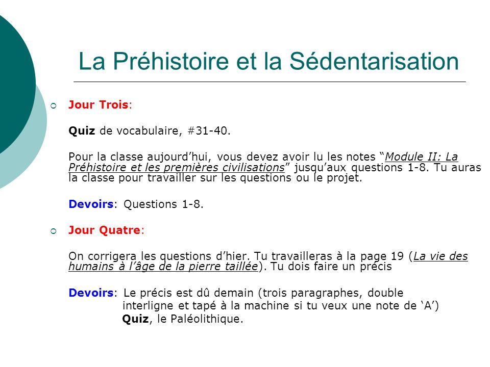 La Préhistoire et la Sédentarisation Jour Cinq: Quiz: La Préhistoire; le Paléolithique.