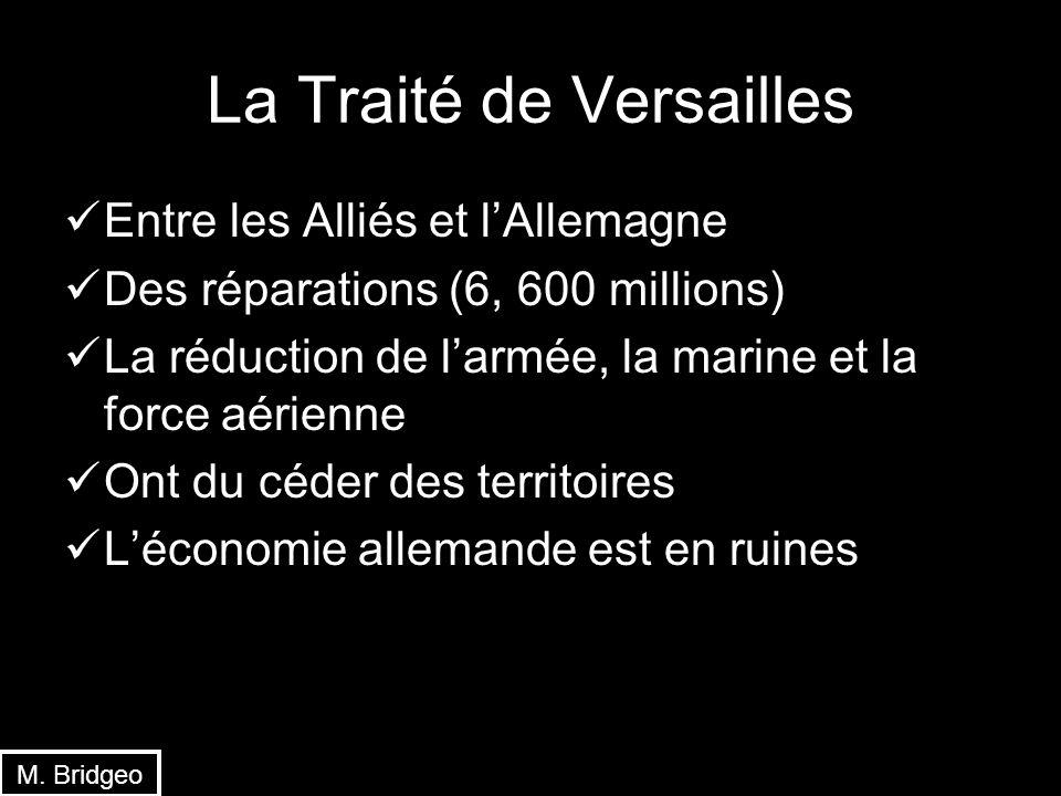 La Traité de Versailles Entre les Alliés et lAllemagne Des réparations (6, 600 millions) La réduction de larmée, la marine et la force aérienne Ont du