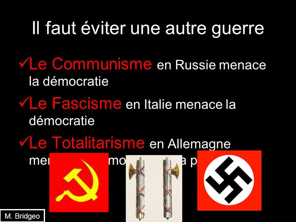 Il faut éviter une autre guerre Le Communisme en Russie menace la démocratie Le Fascisme en Italie menace la démocratie Le Totalitarisme en Allemagne