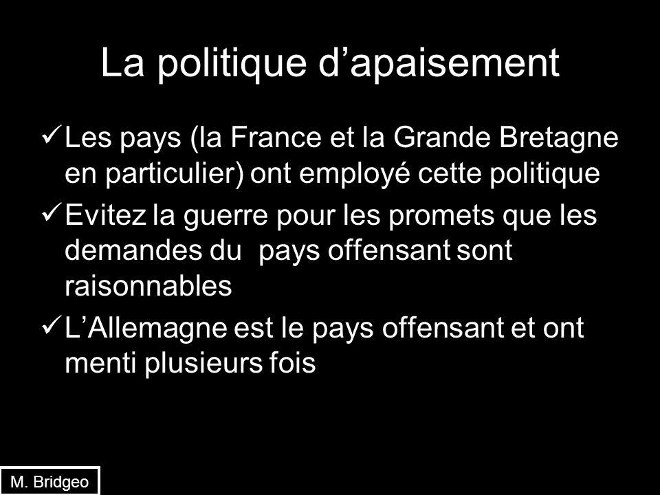 La politique dapaisement Les pays (la France et la Grande Bretagne en particulier) ont employé cette politique Evitez la guerre pour les promets que l