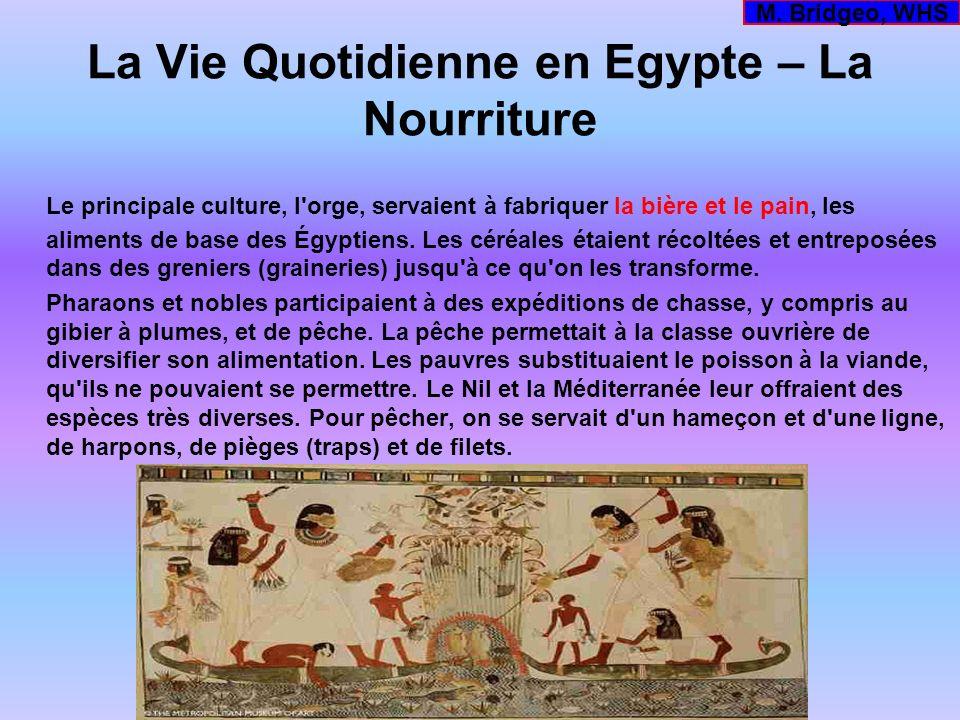 La Vie Quotidienne en Egypte – La Nourriture Le principale culture, l'orge, servaient à fabriquer la bière et le pain, les aliments de base des Égypti