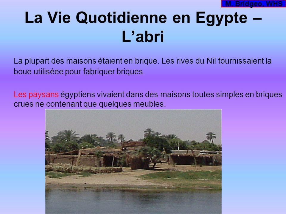 La Vie Quotidienne en Egypte – Labri La plupart des maisons étaient en brique. Les rives du Nil fournissaient la boue utiliséee pour fabriquer briques