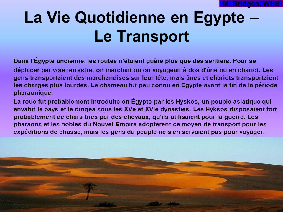 La Vie Quotidienne en Egypte – Le Transport Dans l'Égypte ancienne, les routes n'étaient guère plus que des sentiers. Pour se déplacer par voie terres