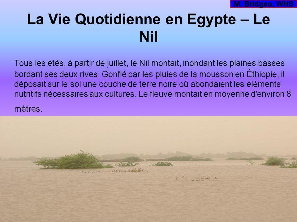 La Vie Quotidienne en Egypte – Le Nil Tous les étés, à partir de juillet, le Nil montait, inondant les plaines basses bordant ses deux rives. Gonflé p