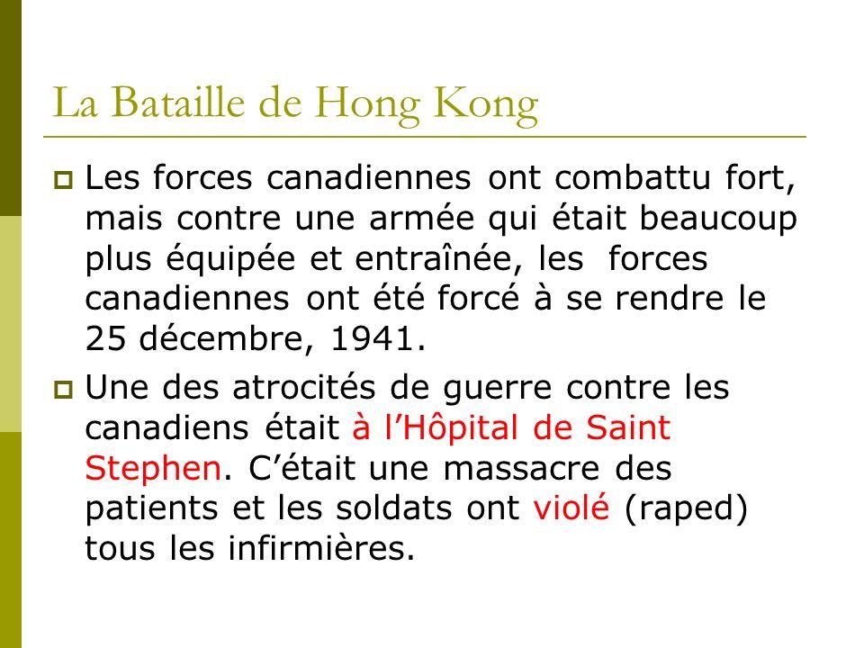 La Bataille de Hong Kong Les forces canadiennes ont combattu fort, mais contre une armée qui était beaucoup plus équipée et entraînée, les forces cana