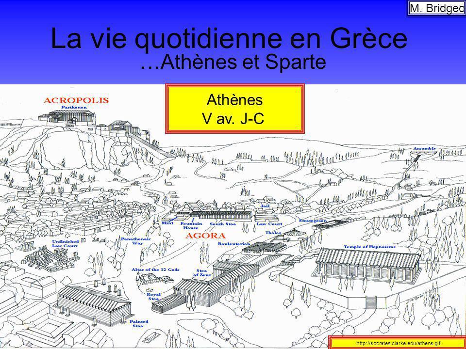 La vie quotidienne en Grèce …Athènes et Sparte Athènes V av. J-C http://socrates.clarke.edu/athens.gif M. Bridgeo