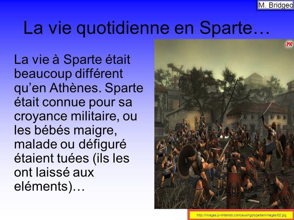 La vie quotidienne en Sparte… La vie à Sparte était beaucoup différent quen Athènes. Sparte était connue pour sa croyance militaire, ou les bébés maig