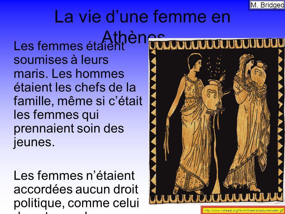 La vie dune femme en Athènes… Les femmes étaient soumises à leurs maris. Les hommes étaient les chefs de la famille, même si cétait les femmes qui pre