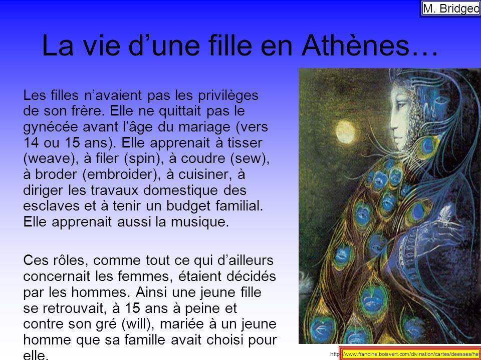 La vie dune fille en Athènes… Les filles navaient pas les privilèges de son frère. Elle ne quittait pas le gynécée avant lâge du mariage (vers 14 ou 1