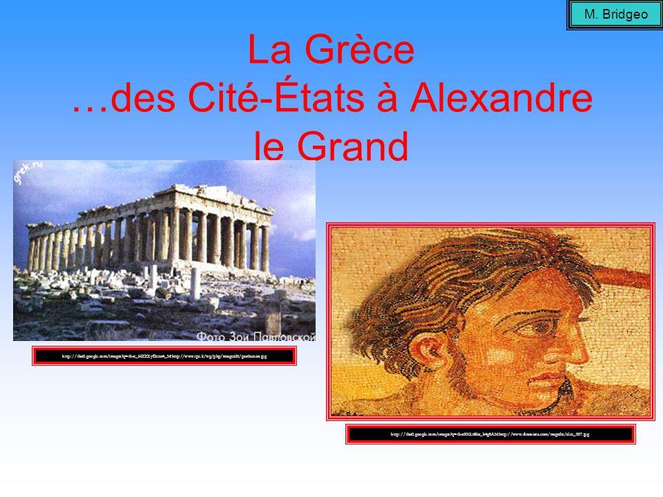 La Grèce …des Cité-États à Alexandre le Grand M. Bridgeo http://tbn0.google.com/images?q=tbn:9XLtBkr_b4g8AM:http://www.dinosoria.com/tragedie/alex_007