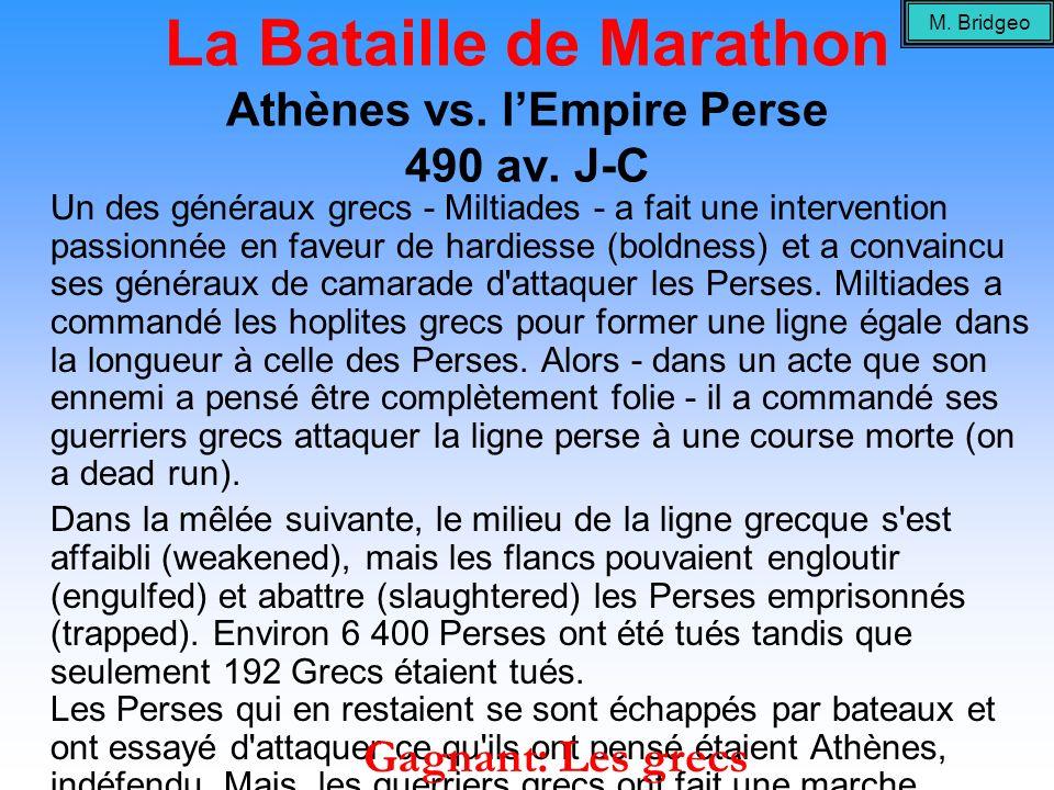 La Bataille de Marathon Athènes vs. lEmpire Perse 490 av. J-C Un des généraux grecs - Miltiades - a fait une intervention passionnée en faveur de hard