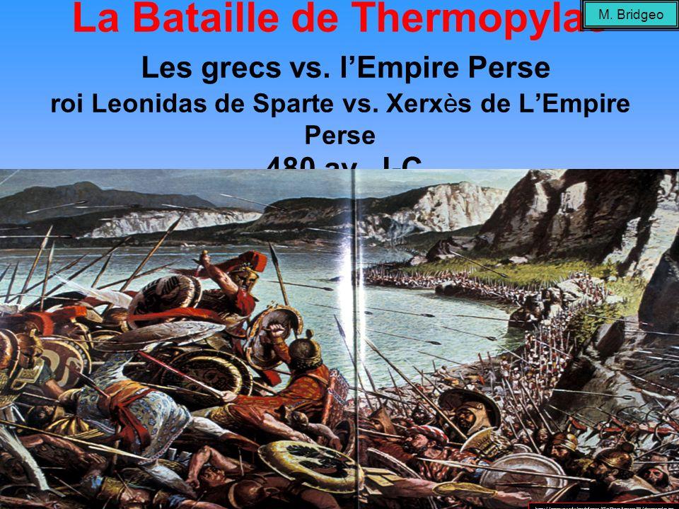 La Bataille de Thermopylae Les grecs vs. lEmpire Perse roi Leonidas de Sparte vs. Xerxès de LEmpire Perse 480 av. J-C http://www.usu.edu/markdamen/Cla