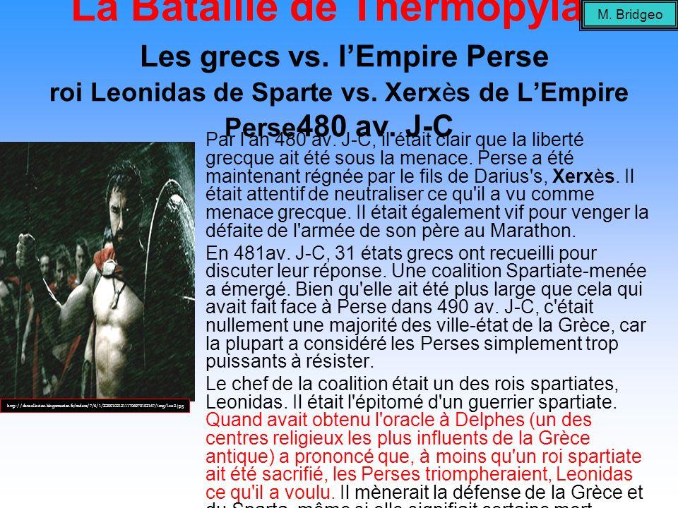 La Bataille de Thermopylae Les grecs vs. lEmpire Perse roi Leonidas de Sparte vs. Xerxès de LEmpire Perse 480 av. J-C Par lan 480 av. J-C, il était cl