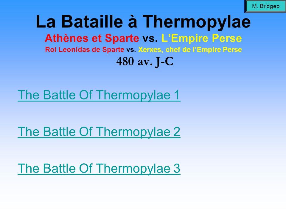 La Bataille à Thermopylae Athènes et Sparte vs. LEmpire Perse Roi Leonidas de Sparte vs. Xerxes, chef de lEmpire Perse 480 av. J-C The Battle Of Therm