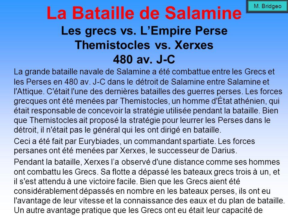 La Bataille de Salamine Les grecs vs. LEmpire Perse Themistocles vs. Xerxes 480 av. J-C La grande bataille navale de Salamine a été combattue entre le
