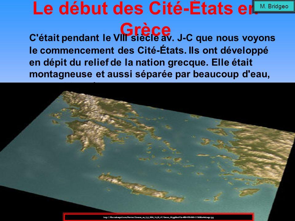 Le début des Cité-États en Grèce C'était pendant le VIII siècle av. J-C que nous voyons le commencement des Cité-États. Ils ont développé en dépit du