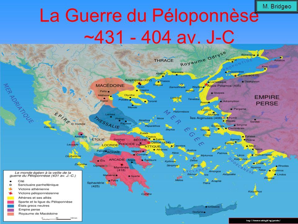 La Guerre du Péloponnèse ~431 - 404 av. J-C http://historien.unblog.fr/tag/periodes/ M. Bridgeo